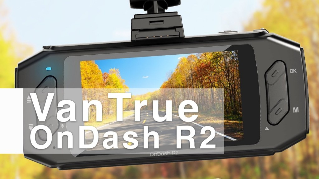 The VanTrue OnDash R2 - Dash Camera