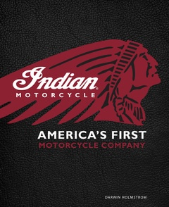 INDIAN MOTORCYCLE – AMERICA'S FIRST MOTORCYCLE COMPANY  by Darwin Holmstrom