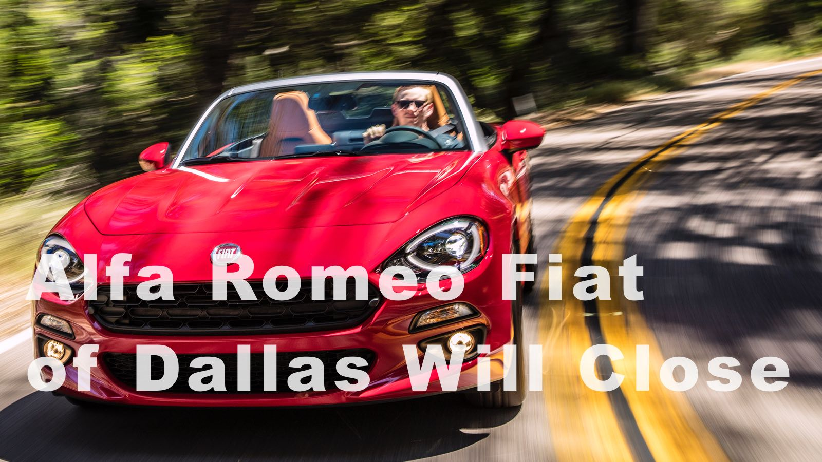 Alfa Romeo Fiat Of Dallas Will Close And We Channel