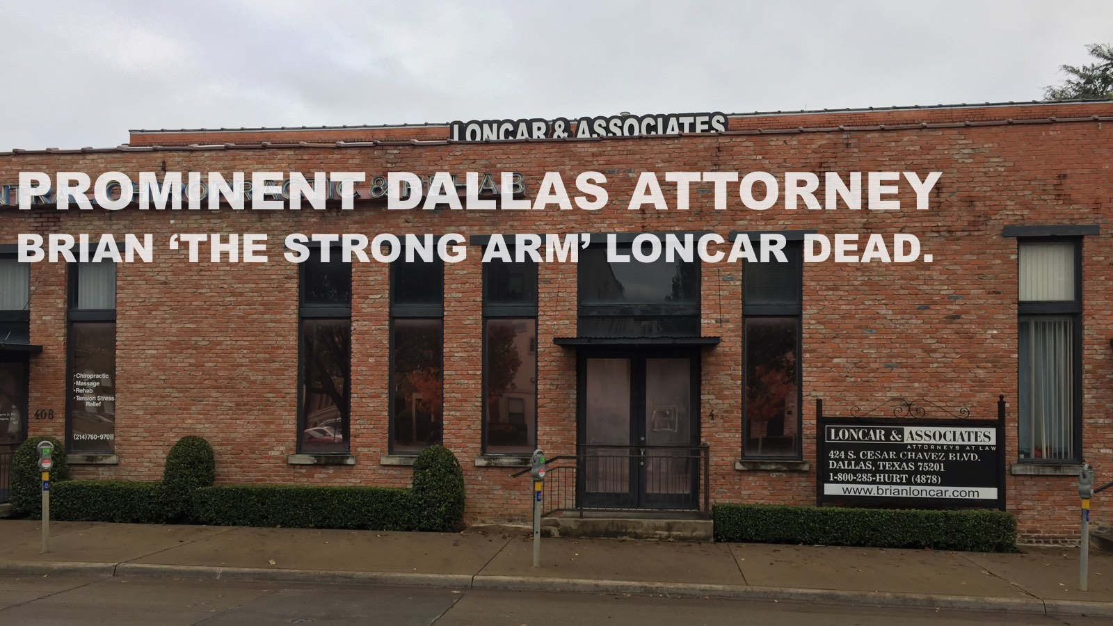 PROMINENT DALLAS ATTORNEY BRIAN 'THE STRONG ARM' LONCAR DEAD.