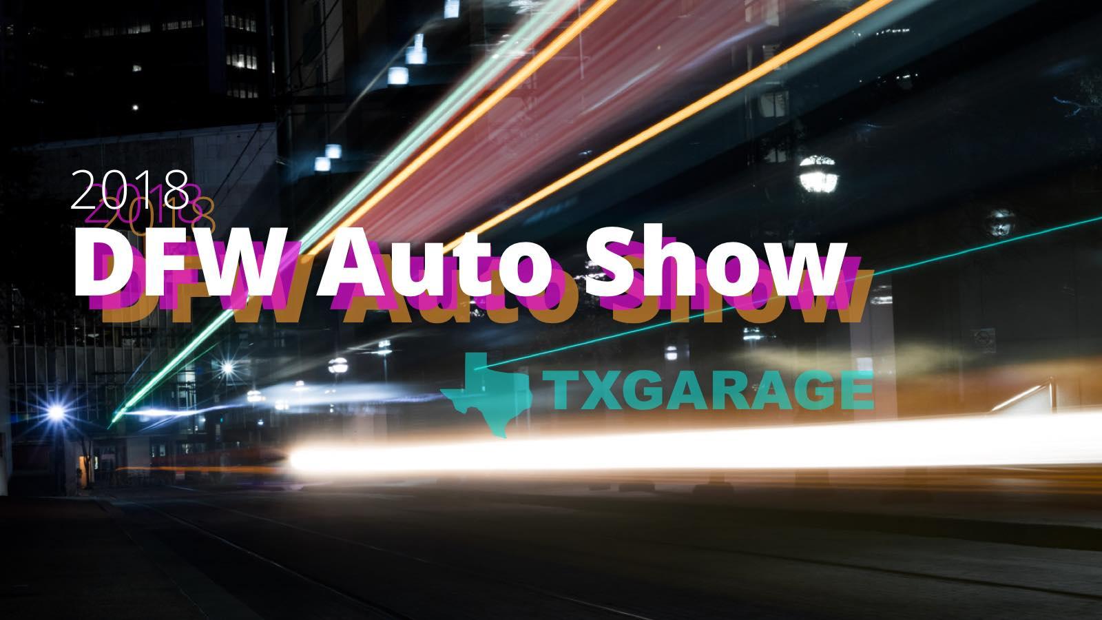 It S Showtime The 2018 Dallas Auto Show Recap Txgarage